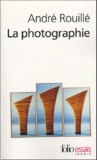 André Rouillé - La photographie - Entre document et art contemporain.