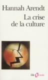 Hannah Arendt - La Crise de la culture - Huit exercices de pensée politique.
