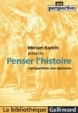 Mériam Korichi et Olivier Decroix - Penser l'histoire - Préparation aux épreuves.