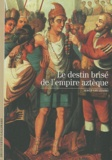 Serge Gruzinski - Le destin brisé de l'empire aztèque.