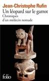 Jean-Christophe Rufin - Un léopard sur le garrot - Chroniques d'un médecin nomade.