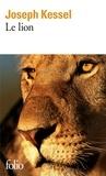 Le lion / Joseph Kessel | Kessel, Joseph (1898-1979). Auteur