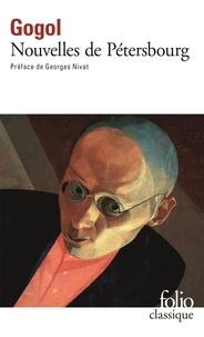 Nicolas Gogol - NOUVELLES DE PETERSBOURG. - Le journal d'un fou, Le nez et autres nouvelles.