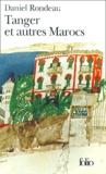 Daniel Rondeau - Tanger et autres Marocs.