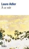 A ce soir / Laure Adler | Adler, Laure (1950-....). Auteur