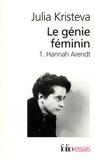 Julia Kristeva - Le génie féminin - Tome 1, Hannah Arendt.