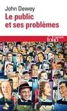 John Dewey - Le public et ses problèmes.