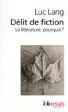 Délit de fiction : la littérature, pourquoi ? / Luc Lang | Lang, Luc (1956-....)