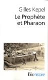 Gilles Kepel - Le Prophète et Pharaon - Les mouvements islamistes dans l'Egypte contemporaine.