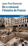 Jean-Paul Demoule - On a retrouvé l'histoire de France - Comment l'archéologie raconte notre passé.