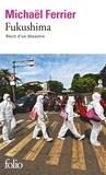Michaël Ferrier - Fukushima - Récit d'un désastre.
