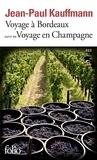 Jean-Paul Kauffmann - Voyage à Bordeaux 1989 - Suivi de Voyage en Champagne 1990.