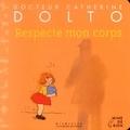 Respecte mon corps / Dr Catherine Dolto-Tolitch [et Colline Faure-Poirée] | Dolto-Tolitch, Catherine (1946-....). Auteur