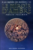Le miroir d'Ambre / Philip Pullman | Pullman, Philip (1946-....)