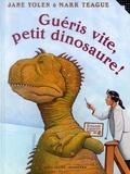 Guéris vite, petit dinosaure ! / Jane Yolen | Yolen, Jane (1939-....). Auteur