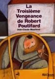 troisième vengeance de Robert Poutifard (La) | Mourlevat, Jean-Claude (1952-....). Auteur