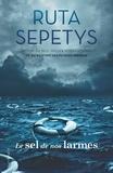 Le sel de nos larmes / Ruta Sepetys   Sepetys, Ruta (1967-....). Auteur