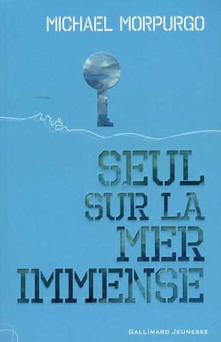 Seul sur la mer immense / Michael Morpurgo | Morpurgo, Michael (1943-....). Auteur