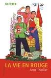 La vie en rouge / Anne Thiollier   Thiollier, Anne (1950-....). Auteur