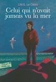 Jean-Marie-Gustave Le Clézio - Celui qui n'avait jamais vu la mer.
