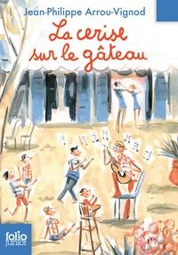 Jean-Philippe Arrou-Vignod - La cerise sur le gâteau.