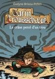 Evelyne Brisou-Pellen - Garin Trousseboeuf  : Le crâne percé d'un trou.