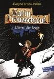Evelyne Brisou-Pellen - Garin Trousseboeuf  : L'hiver des loups.