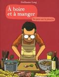 Guillaume Long - A boire et à manger Tome 3 : Du pain sur la planche.