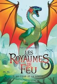 Tui-T Sutherland - Les royaumes de feu Tome 3 : Au coeur de la jungle.