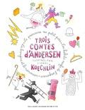 Hans Christian Andersen et Lionel Koechlin - Trois contes d'Andersen illustrées par Lionel Koechlin.