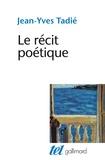 Jean-Yves Tadié - Le récit poétique.