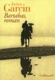 Jérôme Garcin - Bartabas, roman.