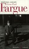 Jean-Paul Goujon - Léon-Paul Fargue - Poète et piéton de Paris.