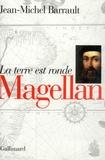 Magellan : la terre est ronde / Jean-Michel Barrault | Barrault, Jean-Michel (1927-....)