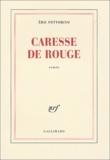 Caresse de rouge / Eric Fottorino   Fottorino, Éric (1960-....). Auteur
