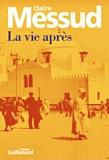 La Vie après / Claire Messud | Messud, Claire (1966-....). Auteur