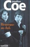 Bienvenue au club : roman / Jonathan Coe   Coe, Jonathan (1961-....). Auteur