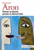 Penser la liberté, penser la démocratie / Raymond Aron | Aron, Raymond (1905-1983). Auteur