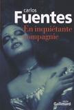 Carlos Fuentes - En inquiétante compagnie.