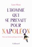 L'homme qui se prenait pour Napoléon : pour une histoire politique de la folie / Laure Murat   Murat, Laure (1967-....)