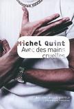 Michel Quint - Avec des mains cruelles.