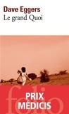 Dave Eggers - Le grand Quoi - Autobiographie de Valentino Achak Deng.