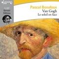 Pascal Bonafoux et Bernard Métraux - Van Gogh. Le soleil en face.