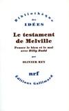 Olivier Rey - Le testament de Melville - Penser le bien et le mal avec Billy Budd.