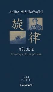 Akira Mizubayashi - Mélodie - Chronique d'une passion.