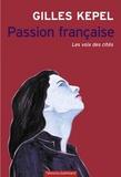 Gilles Kepel - Passion française - Les voix des cités.