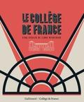 Antoine Compagnon et Pierre Corvol - Le Collège de France - Cinq siècles de libre recherche.