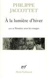 Philippe Jaccottet - A la lumière d'hiver précédé de Leçons et de Chants d'en bas. et suivi de Pensées sous les nuages.