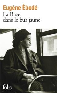 Eugène Ebodé - La Rose dans le bus jaune.