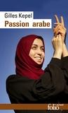 Gilles Kepel - Passion arabe - Journal, 2011-2013, suivi de Passion en Kabylie et de Paysage avant la bataille.